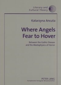 Where Angels Fear to Hover. Between the Gothic Disease and the Meataphysics of Horror