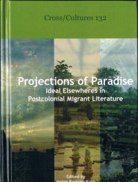 Projections of Paradise: Ideal Elsewheres in Postcolonial Migrant Literature