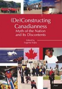 (De) Constructing Canadianness: Myth of the Nation and Its Discontents