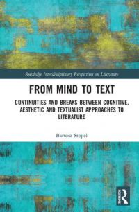 From Mind to Text Continuities and Breaks Between Cognitive, Aesthetic and Textualist Approaches to Literature