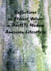 Reflections on Ethical Values in Post(?)Modern American Literature
