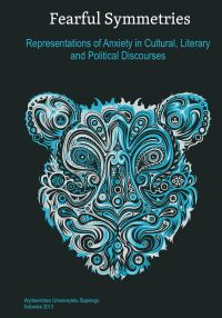 Fearful Symmetries. Representations of Anxiety in Cultural, Literary and Political Discourses