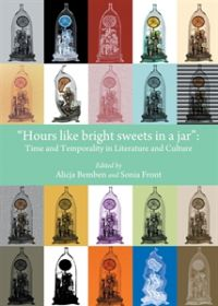 """Hours like bright sweets in a jar"" Time and Temporality in Literature and Culture"