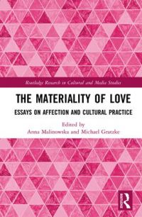 The Materiality of Love. Essays on Affection and Cultural Practice