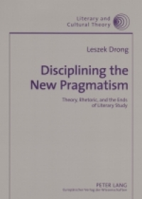 Disciplining the New Pragmatism: Theory, Rhetoric, and the Ends of Literary Study