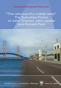 """This isthmus of a middle state."" The Suburban Fiction of John Cheever, John Updike and Richard Ford"